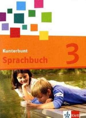 Das Kunterbunt Sprachbuch. Schuelerbuch 3. Schuljahr