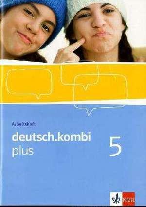 deutsch.kombi PLUS 5. Allgemeine Ausgabe fuer differenzierende Schulen. Arbeitsheft fuer das 9. Schuljahr