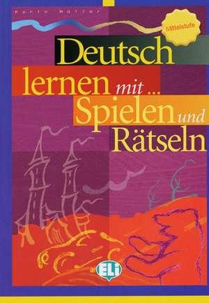 Deutsch lernen mit ... Spielen und Raetseln - Mittelstufe