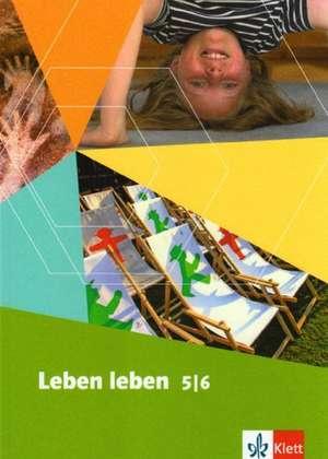 Leben leben. Lehrwerk fuer Ethik, LER, Werte und Normen - Neuausgabe. Schuelerbuch 5./6. Schuljahr