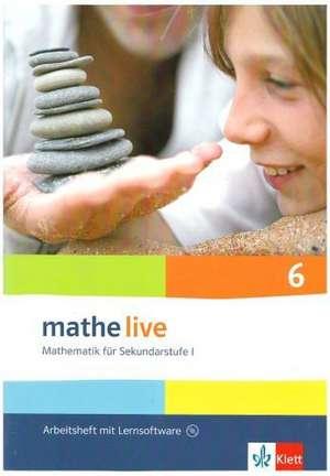 mathe live. Arbeitsheft mit Loesungsheft und Lernsoftware 6. Schuljahr. Allgemeine Ausgabe