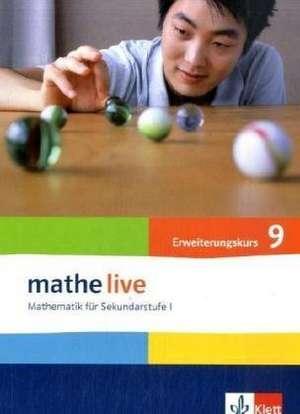 mathe live. Schuelerbuch Erweiterungskurs 9. Schuljahr. Allgemeine Ausgabe