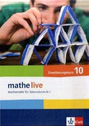 mathe live. Schuelerbuch Erweiterungskurs 10. Schuljahr. Allgemeine Ausgabe