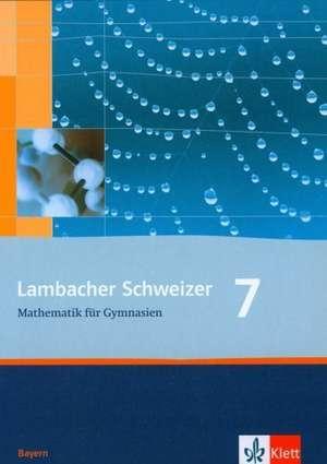 Lambacher Schweizer. 7. Schuljahr. Schuelerbuch. Bayern