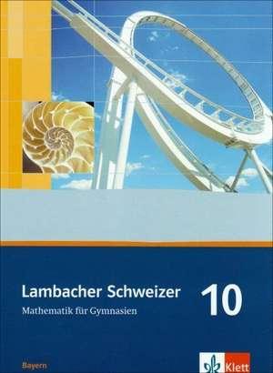 Lambacher Schweizer. 10. Schuljahr. Schuelerbuch. Bayern