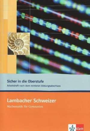 Lambacher Schweizer. 10. und 11. Schuljahr. Sicher in die Oberstufe. Arbeitsheft plus Loesungen