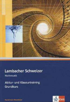 Lambacher Schweizer. Abitur- und Klausurtraining Grundkurs. Nordrhein-Westfalen