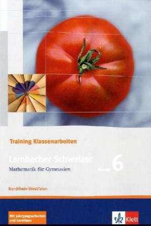 Lambacher Schweizer. 6. Schuljahr. Trainingsheft fuer Klassenarbeiten. Nordrhein-Westfalen