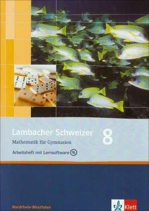 Lambacher Schweizer. 8. Schuljahr. Arbeitsheft plus Loesungsheft und Lernsoftware. Nordrhein-Westfalen