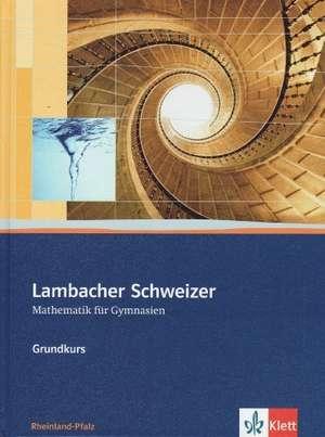 Lambacher Schweizer. 11.-13. Schuljahr. Schuelerbuch Grundkurs und CD-ROM. Rheinland-Pfalz
