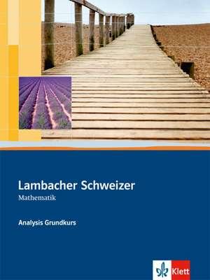 Lambacher-Schweizer. Sekundarstufe II. Analysis Grundkurs Schuelerbuch mit CD-ROM