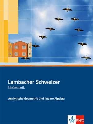 Lambacher-Schweizer. Sekundarstufe II. Analytische Geometrie und lineare Algebra Schuelerbuch