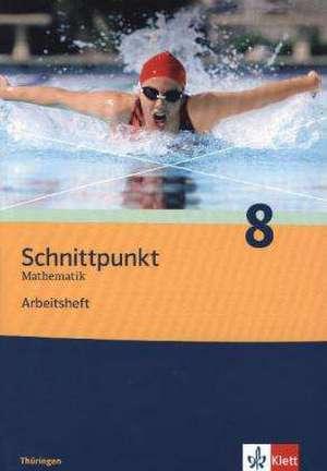 Schnittpunkt Mathematik 8. Schuljahr. Arbeitsheft plus Loesungsheft. Ausgabe fuer Thueringen