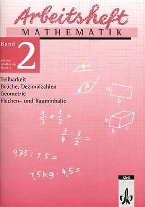 Arbeitsheft Mathematik 2. Teilbarkeit, Brueche, Dezimalbrueche, Geometrie, Flaechen- und Rauminhalte. 6. Klasse