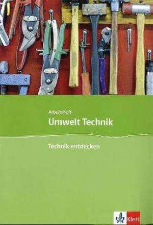 Umwelt Technik: Neubearbeitung. Technik entdecken. Klasse 5 bis 8