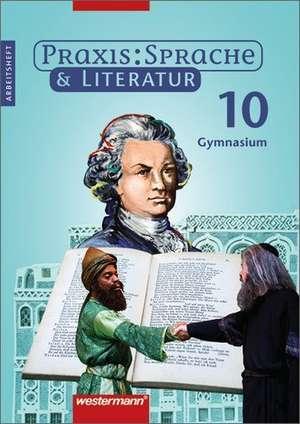 Praxis Sprache und Literatur 10. Arbeitsheft