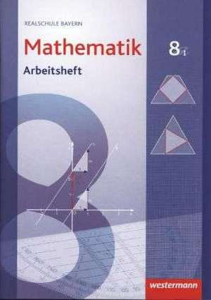 Mathematik 8. Arbeitsheft mit Loesungen. WPF 1. Realschulen. Bayern