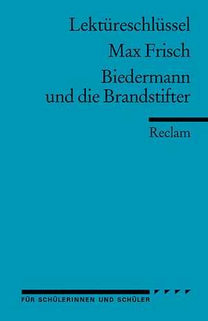 Biedermann und die Brandstifter. Lektuereschluessel fuer Schueler