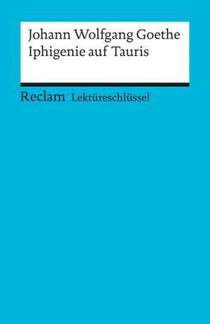 Iphigenie auf Tauris. Lektüreschlüssel für Schüler de Johann Wolfgang von Goethe