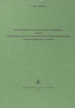 Die Ophiolithe Des Oberhalbsteins (Graubuenden) Und Das Ophiolith-Material Der Ostschweizerischen Molasseablagerungen