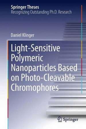 Light-Sensitive Polymeric Nanoparticles Based on Photo-Cleavable Chromophores de Daniel Klinger