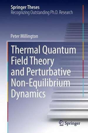 Thermal Quantum Field Theory and Perturbative Non-Equilibrium Dynamics de Peter Millington