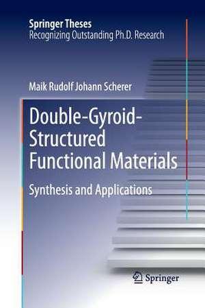 Double-Gyroid-Structured Functional Materials: Synthesis and Applications de Maik Rudolf Johann Scherer