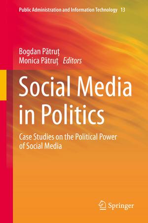 Social Media in Politics: Case Studies on the Political Power of Social Media de Bogdan Pătruţ