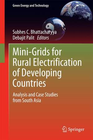Mini-Grids for Rural Electrification of Developing Countries: Analysis and Case Studies from South Asia de Subhes C. Bhattacharyya