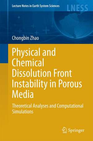 Physical and Chemical Dissolution Front Instability in Porous Media: Theoretical Analyses and Computational Simulations de Chongbin Zhao