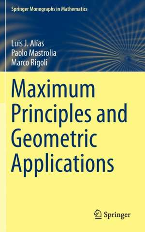 Maximum Principles and Geometric Applications de Luis J. Alías