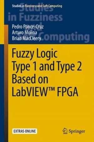 Fuzzy Logic Type 1 and Type 2 Based on LabVIEW™ FPGA de Pedro Ponce-Cruz