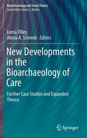 New Developments in the Bioarchaeology of Care: Further Case Studies and Expanded Theory de Lorna Tilley