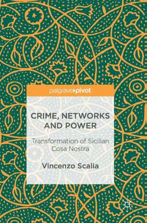 Crime, Networks and Power: Transformation of Sicilian Cosa Nostra de Vincenzo Scalia