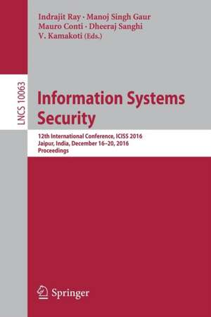 Information Systems Security: 12th International Conference, ICISS 2016, Jaipur, India, December 16-20, 2016, Proceedings de Indrajit Ray