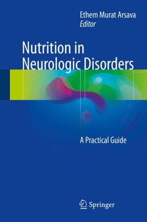 Nutrition in Neurologic Disorders: A Practical Guide de Ethem Murat Arsava