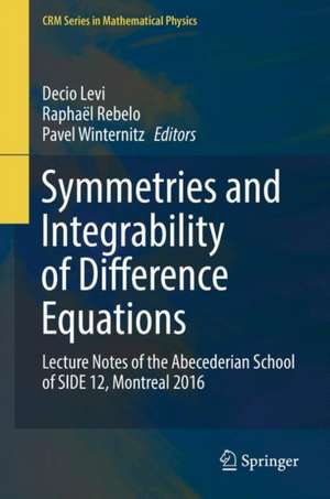 Symmetries and Integrability of Difference Equations: Lecture Notes of the Abecederian School of SIDE 12, Montreal 2016 de Decio Levi