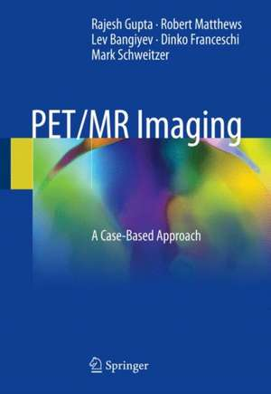 PET/MR Imaging : A Case-Based Approach de Rajesh Gupta