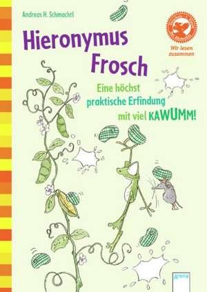 Hieronymus Frosch. Eine höchst praktische Erfindung mit viel KAWUMM de Andreas H. Schmachtl