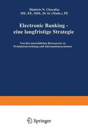 Electronic Banking — eine langfristige Strategie: Von den menschlichen Ressourcen zu Produktentwicklung und Informationssystemen de Dimitris N. Chorafas