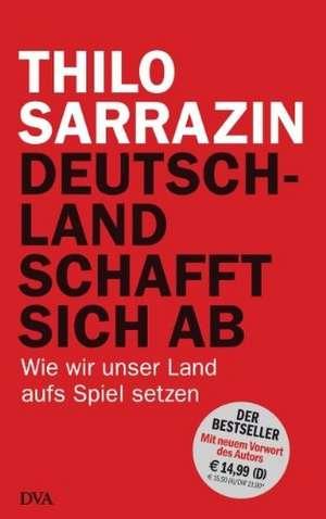 Deutschland schafft sich ab de Thilo Sarrazin