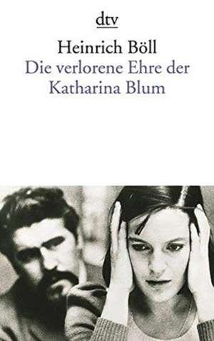 Die verlorene Ehre der Katharina Blum oder: Wie Gewalt entstehen und wohin sie führen kann de Heinrich Böll