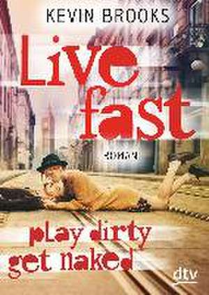 Live Fast, Play Dirty, Get Naked de Kevin Brooks