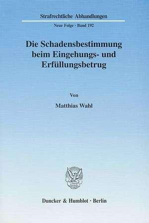 Die Schadensbestimmung beim Eingehungs- und Erfüllungsbetrug de Matthias Wahl