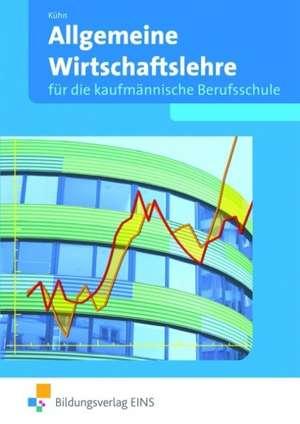 Allgemeine Wirtschaftslehre fuer die Kaufmaennische Berufsschule. Baden-Wuerttemberg