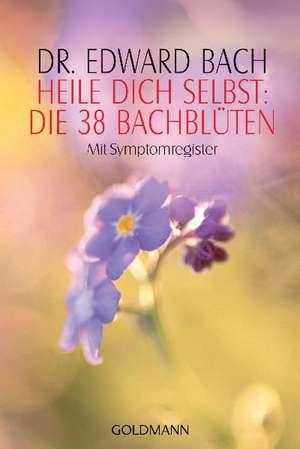 Heile Dich selbst: Die 38 Bachblüten de Edward Bach