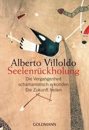 Seelenrückholung de Alberto Villoldo