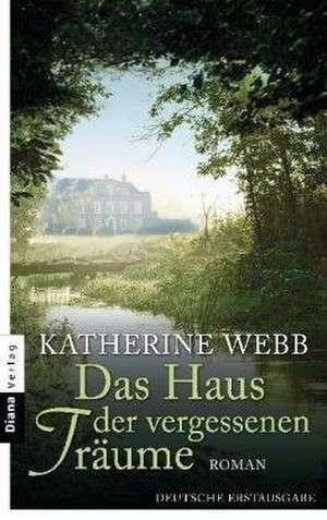 Das Haus der vergessenen Träume de Katherine Webb