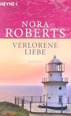 Verlorene Liebe de Nora Roberts
