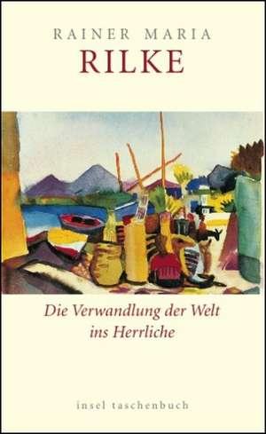 Die Verwandlung der Welt ins Herrliche. Über das Glück de Rainer Maria Rilke